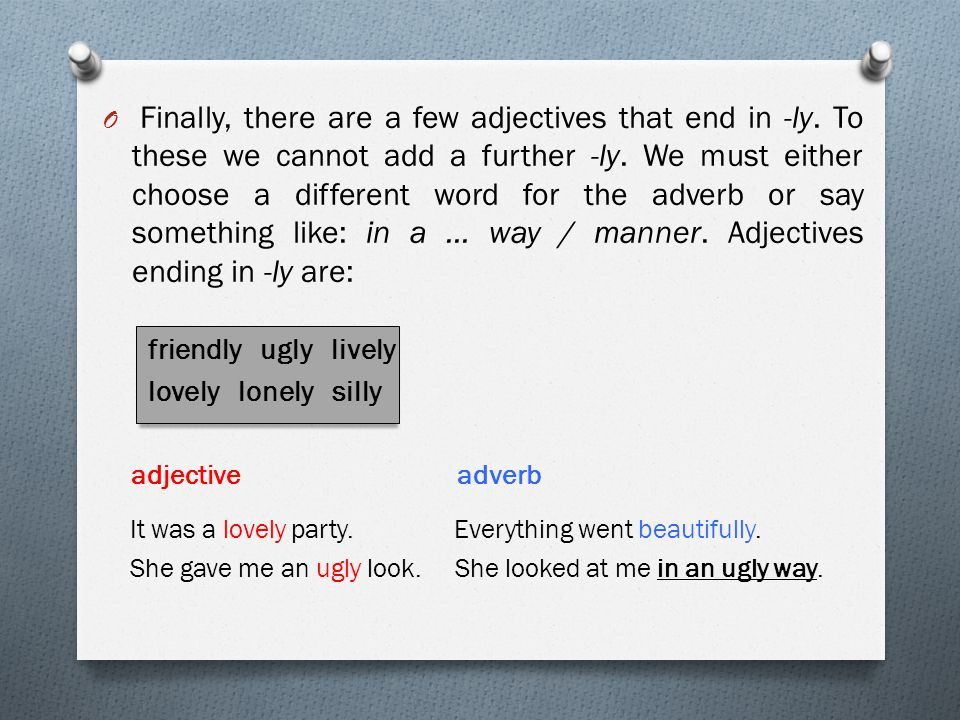 Finally, there are a few adjectives that end in -ly