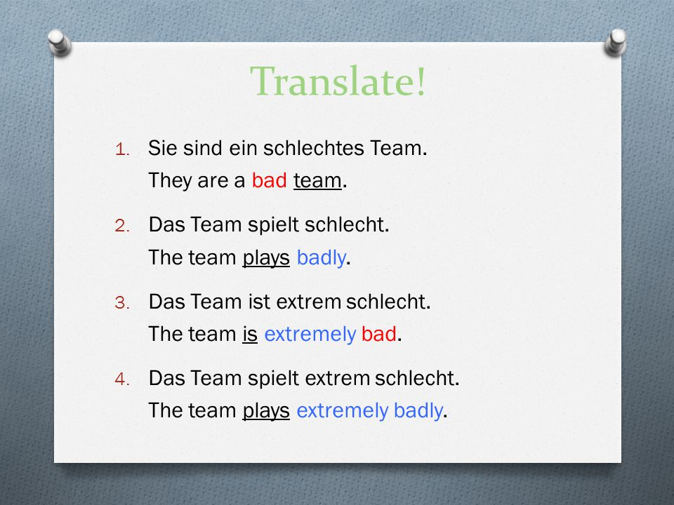 Translate! Sie sind ein schlechtes Team. They are a bad team.