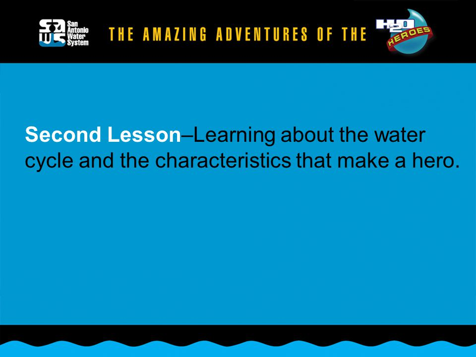 Second Lesson–Learning about the water cycle and the characteristics that make a hero.