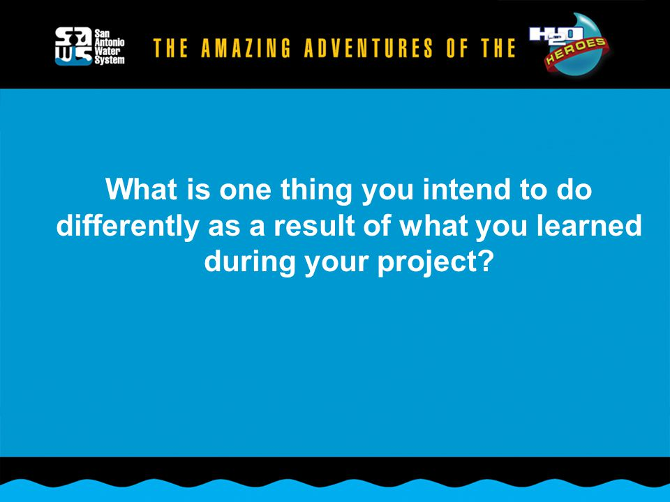 What is one thing you intend to do differently as a result of what you learned during your project
