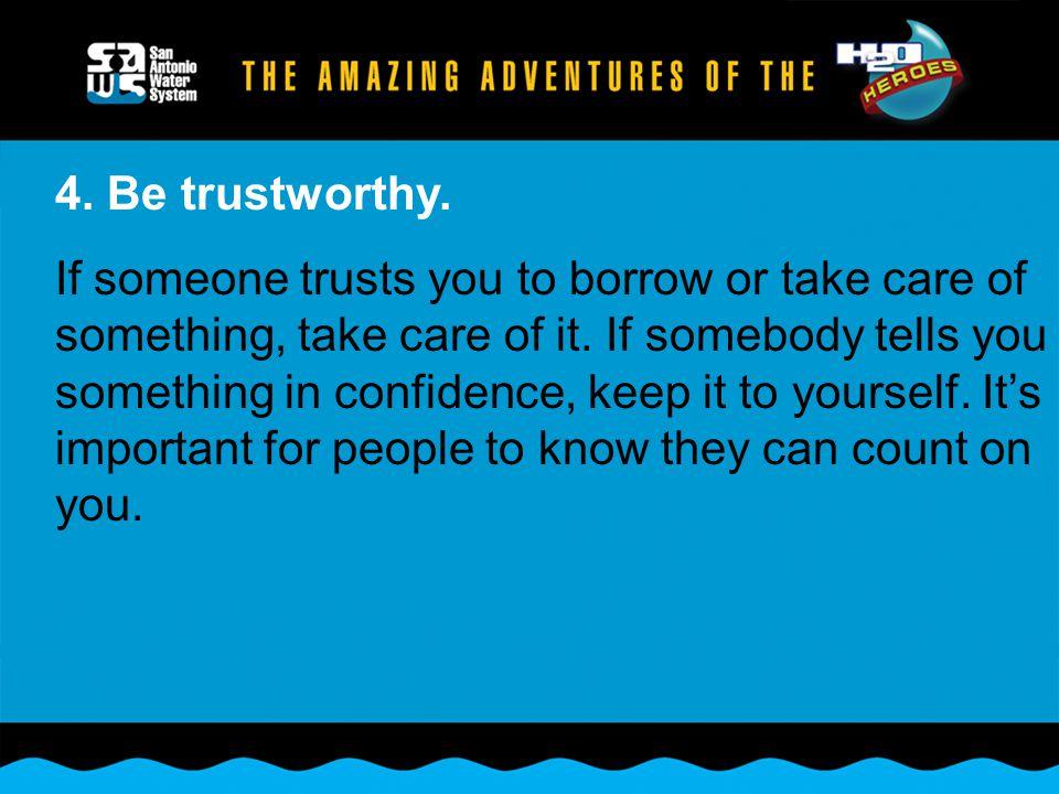 4. Be trustworthy.
