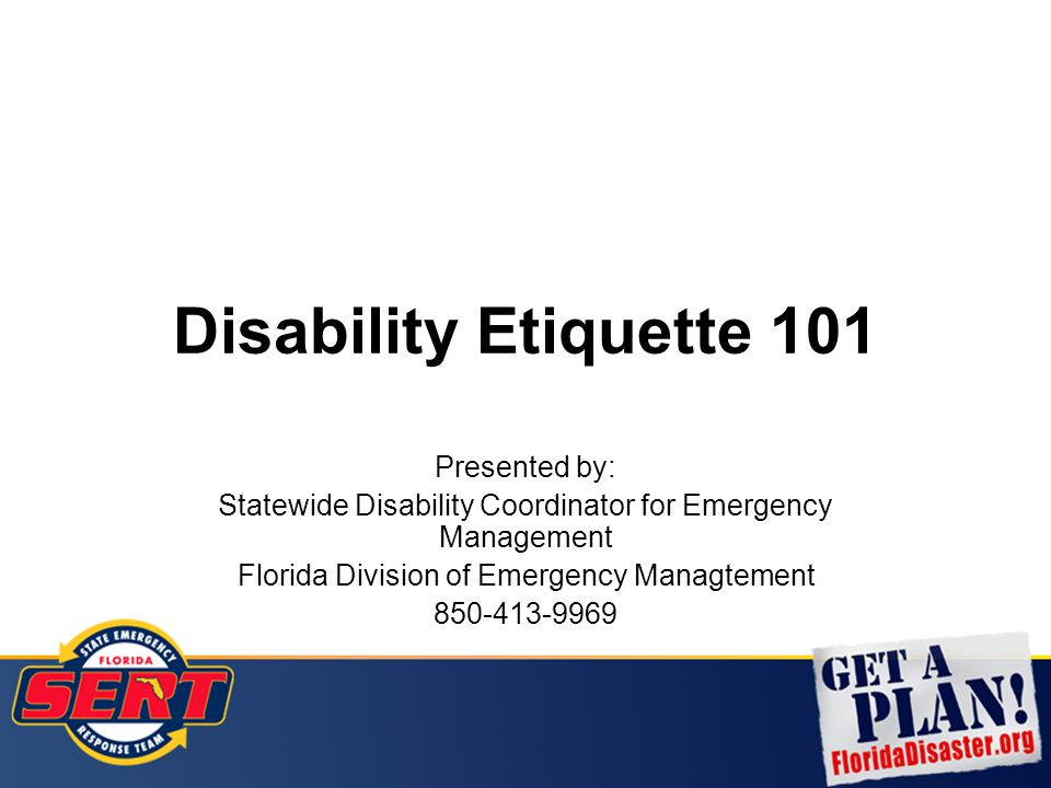 Disability Etiquette 101 Presented by: