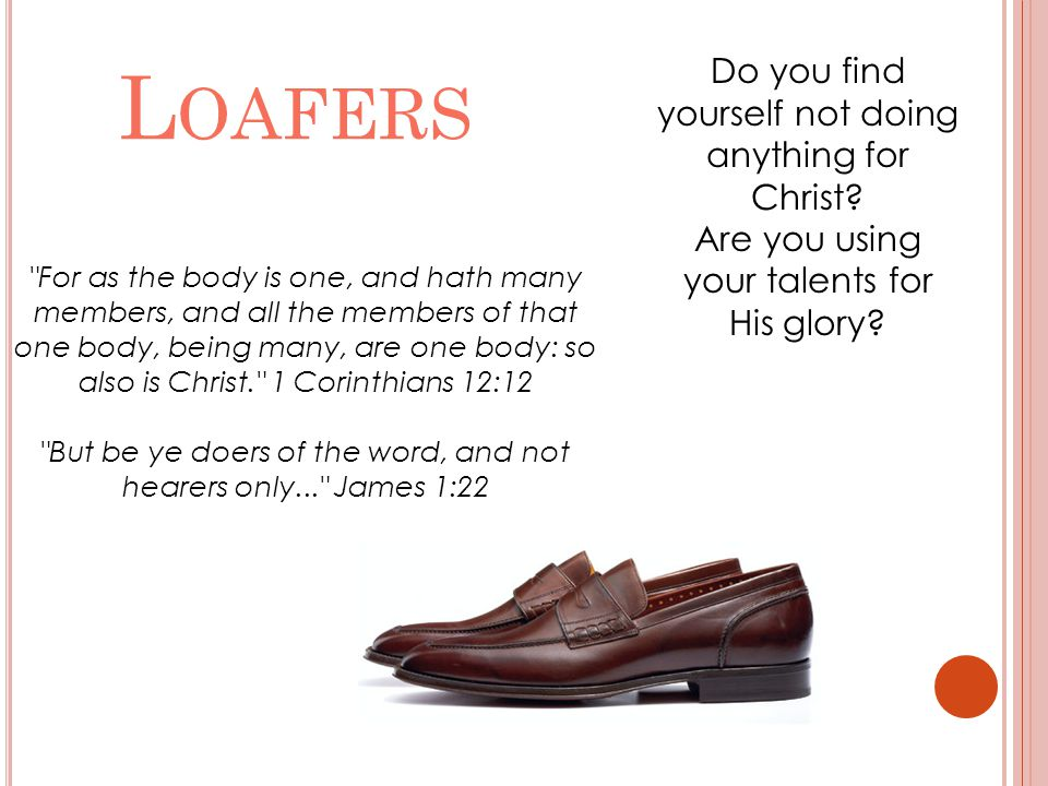 Loafers Do you find yourself not doing anything for Christ