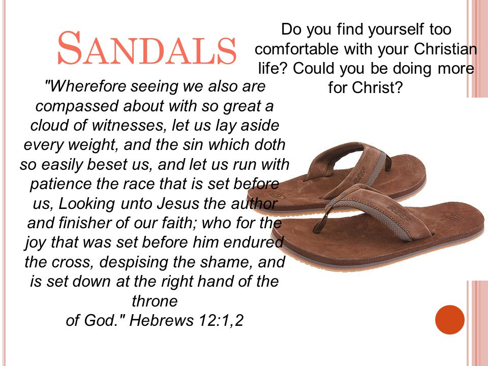 Sandals Do you find yourself too comfortable with your Christian life Could you be doing more for Christ
