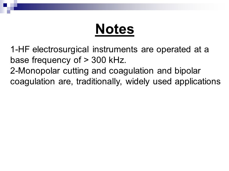 Notes 1-HF electrosurgical instruments are operated at a