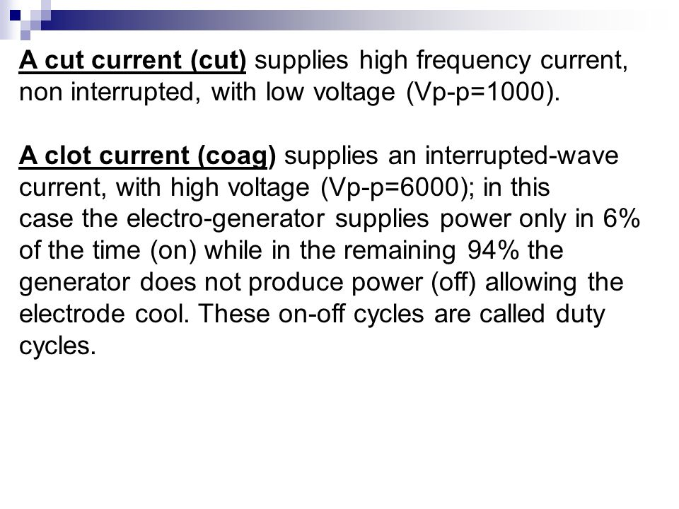 A cut current (cut) supplies high frequency current, non interrupted, with low voltage (Vp-p=1000).