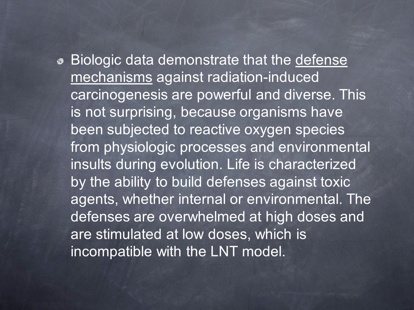 Biologic data demonstrate that the defense mechanisms against radiation-induced carcinogenesis are powerful and diverse.