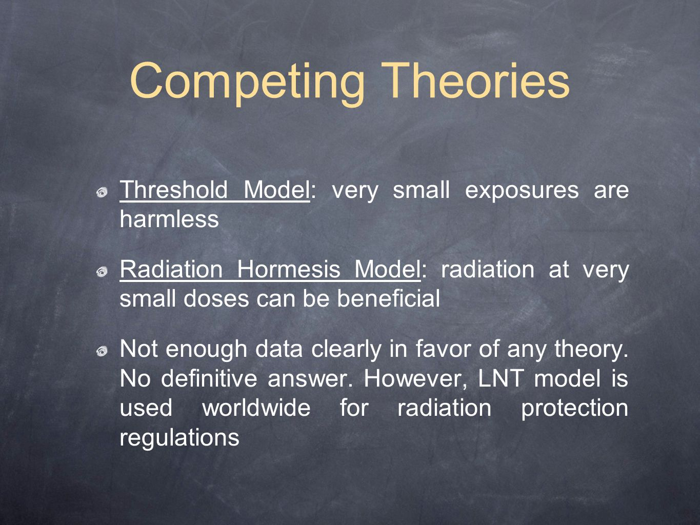 Competing Theories Threshold Model: very small exposures are harmless