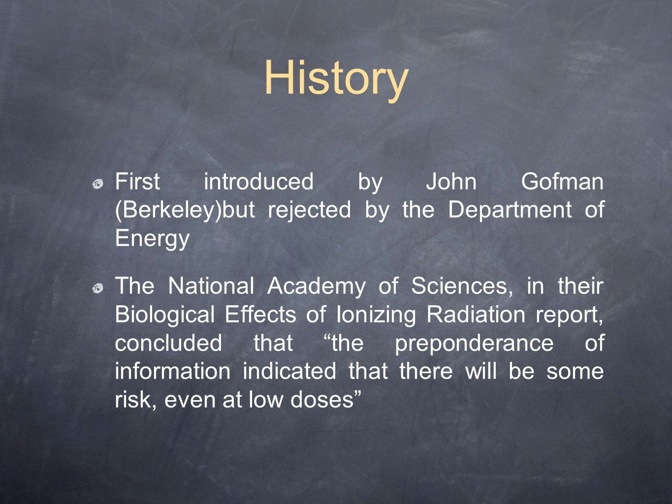 History First introduced by John Gofman (Berkeley)but rejected by the Department of Energy.