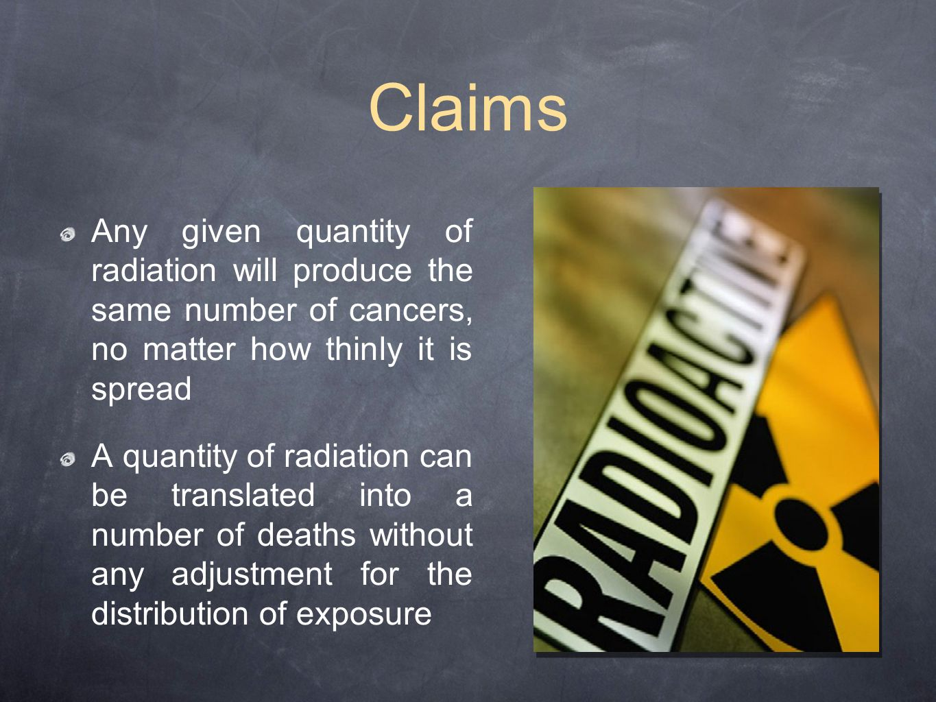 Claims Any given quantity of radiation will produce the same number of cancers, no matter how thinly it is spread.
