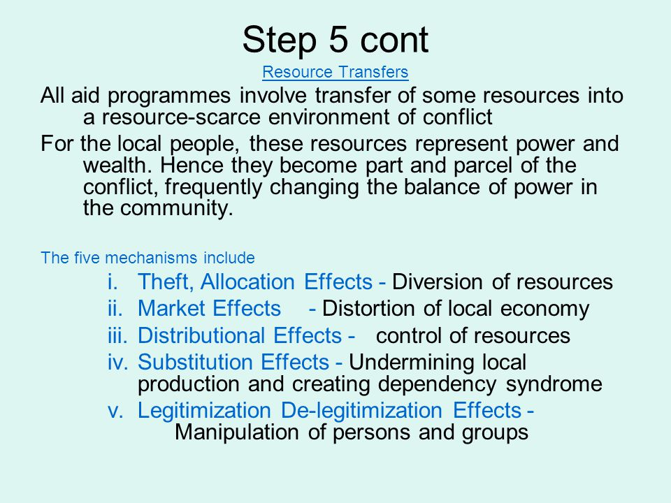 Step 5 cont Resource Transfers. All aid programmes involve transfer of some resources into a resource-scarce environment of conflict.