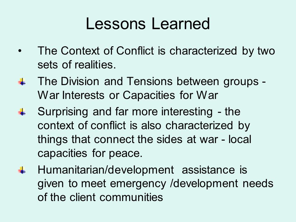 Lessons Learned The Context of Conflict is characterized by two sets of realities.