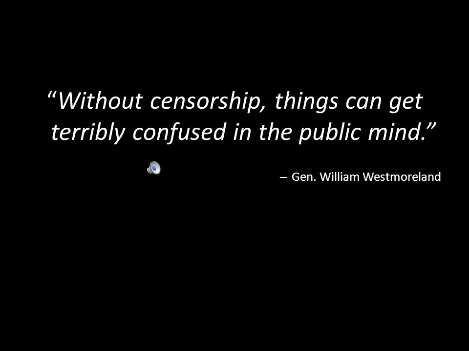 Without censorship, things can get terribly confused in the public mind.