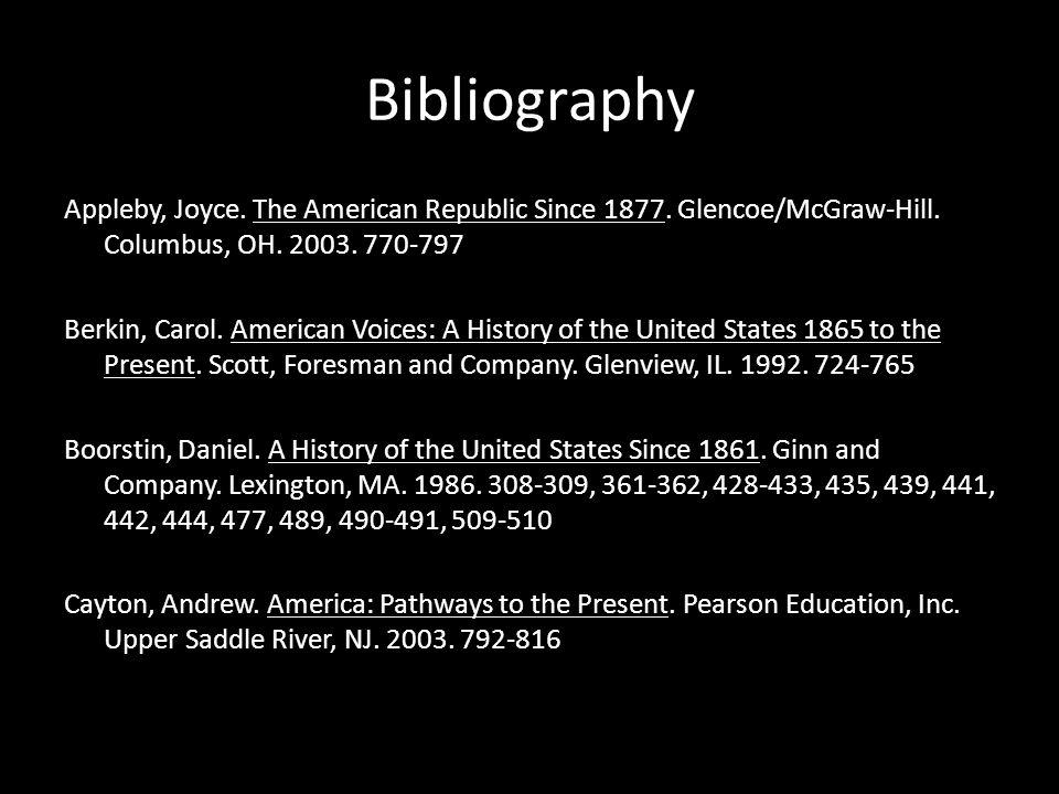 Bibliography Appleby, Joyce. The American Republic Since 1877. Glencoe/McGraw-Hill. Columbus, OH. 2003. 770-797.