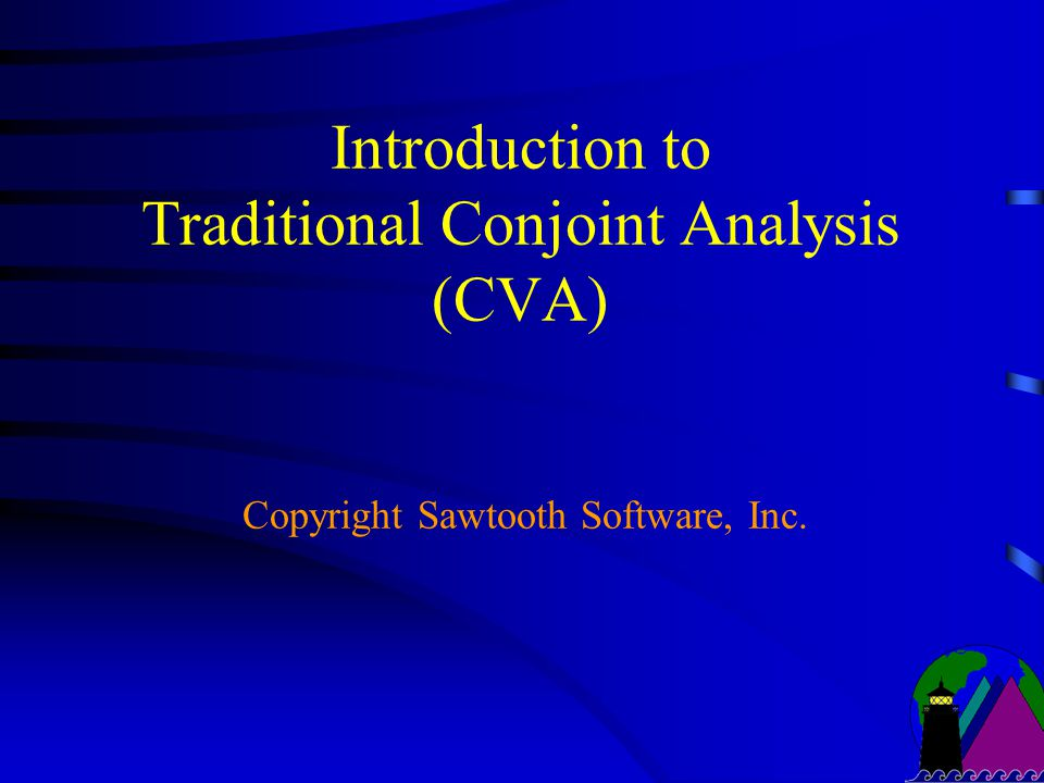 Introduction to Traditional Conjoint Analysis (CVA) Copyright Sawtooth Software, Inc.