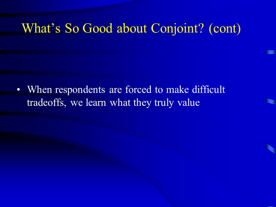 What's So Good about Conjoint (cont)