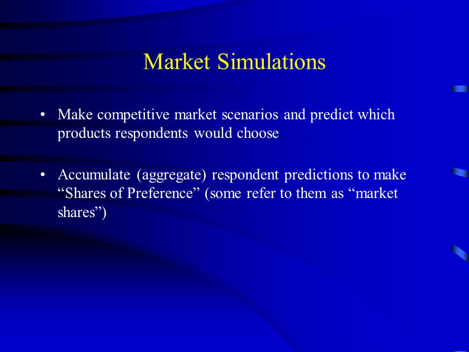 Market Simulations Make competitive market scenarios and predict which products respondents would choose.