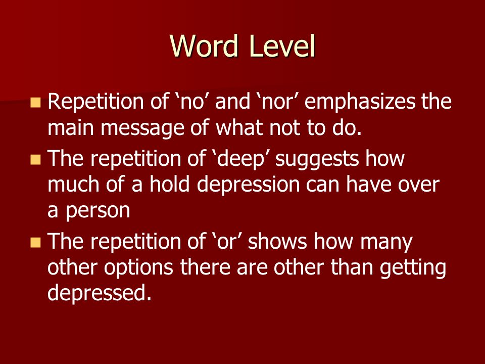 Word Level Repetition of 'no' and 'nor' emphasizes the main message of what not to do.