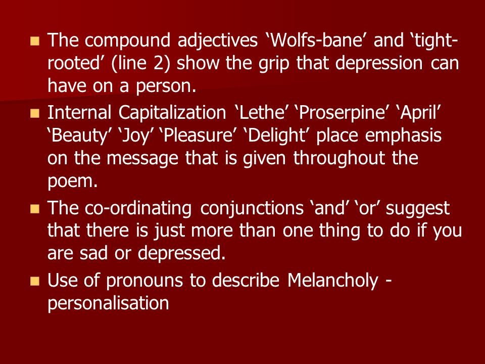 The compound adjectives 'Wolfs-bane' and 'tight-rooted' (line 2) show the grip that depression can have on a person.