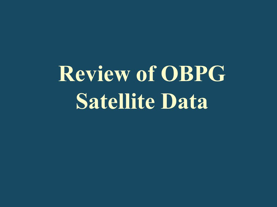 Review of OBPG Satellite Data