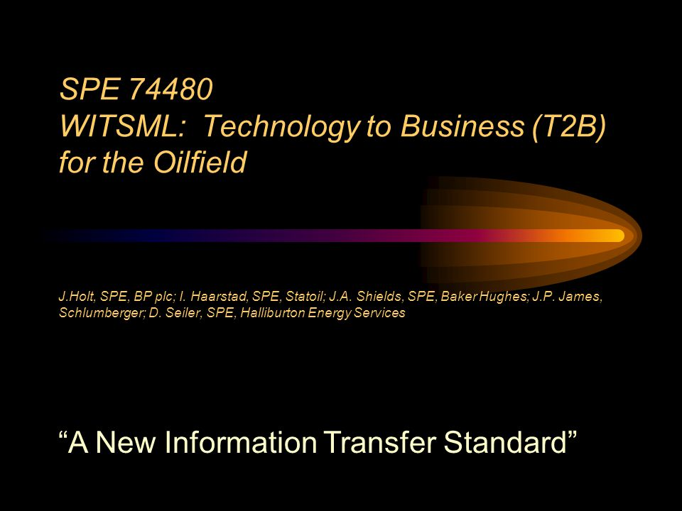 SPE 74480 WITSML: Technology to Business (T2B) for the Oilfield J