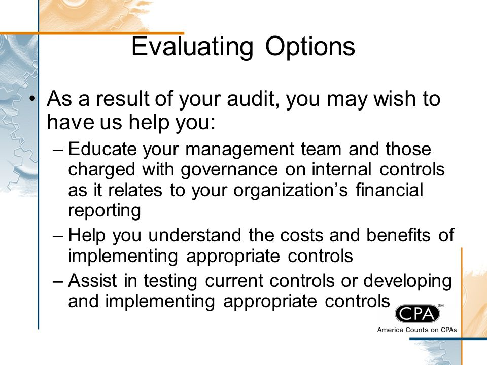 Evaluating Options As a result of your audit, you may wish to have us help you: