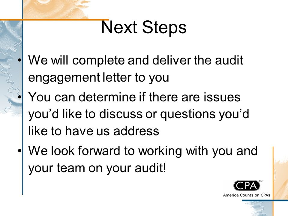 Next Steps We will complete and deliver the audit engagement letter to you.