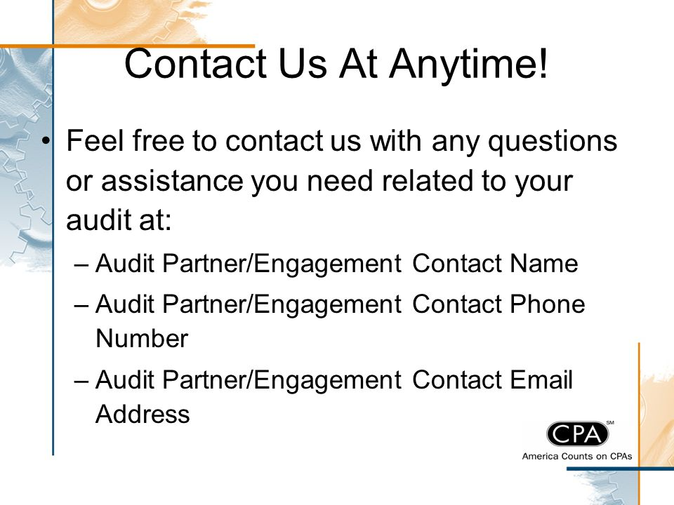 Contact Us At Anytime! Feel free to contact us with any questions or assistance you need related to your audit at: