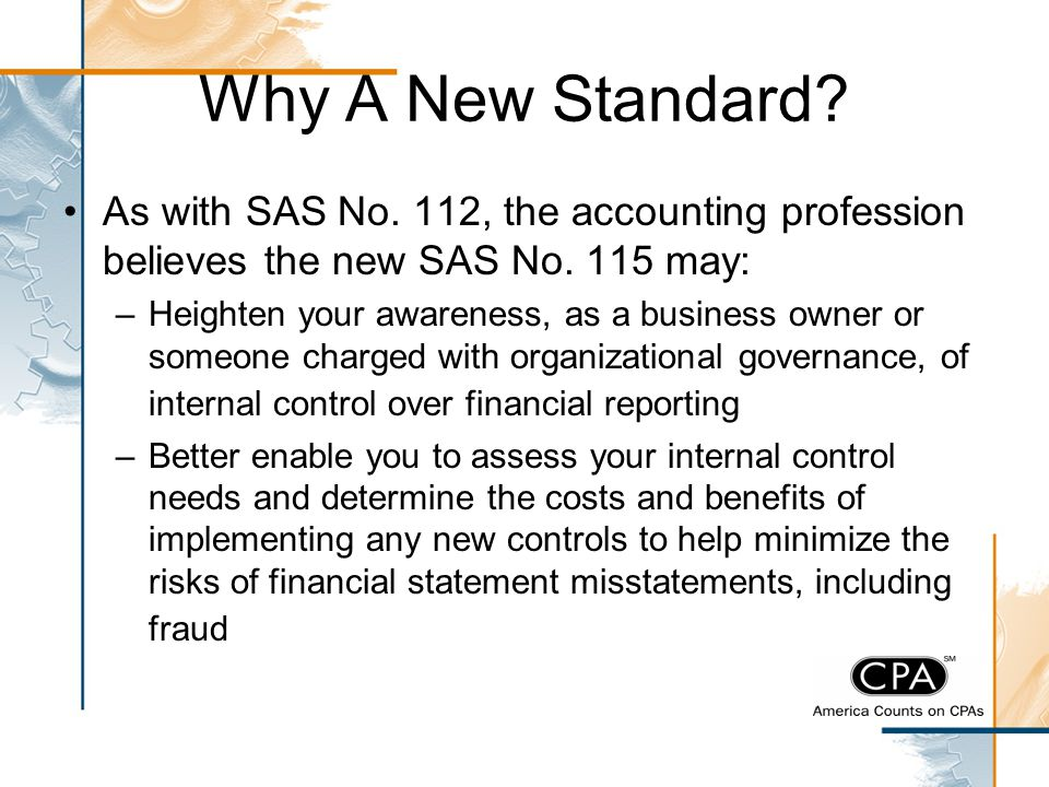 Why A New Standard As with SAS No. 112, the accounting profession believes the new SAS No. 115 may: