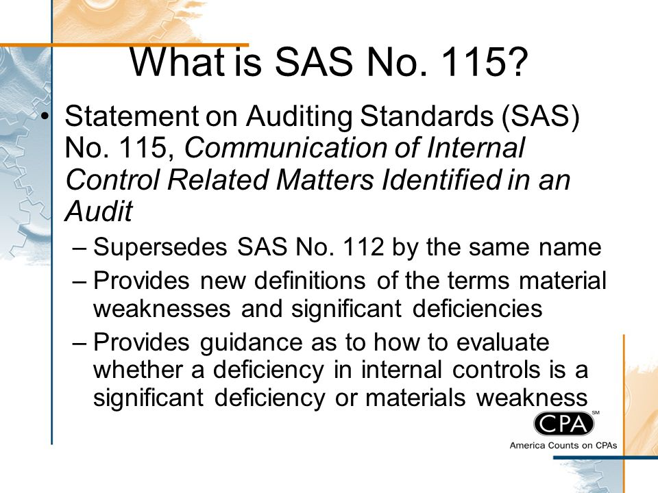 What is SAS No. 115 Statement on Auditing Standards (SAS) No. 115, Communication of Internal Control Related Matters Identified in an Audit