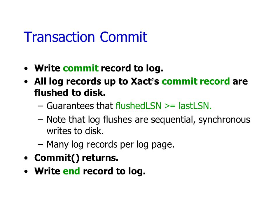 Transaction Commit Write commit record to log.
