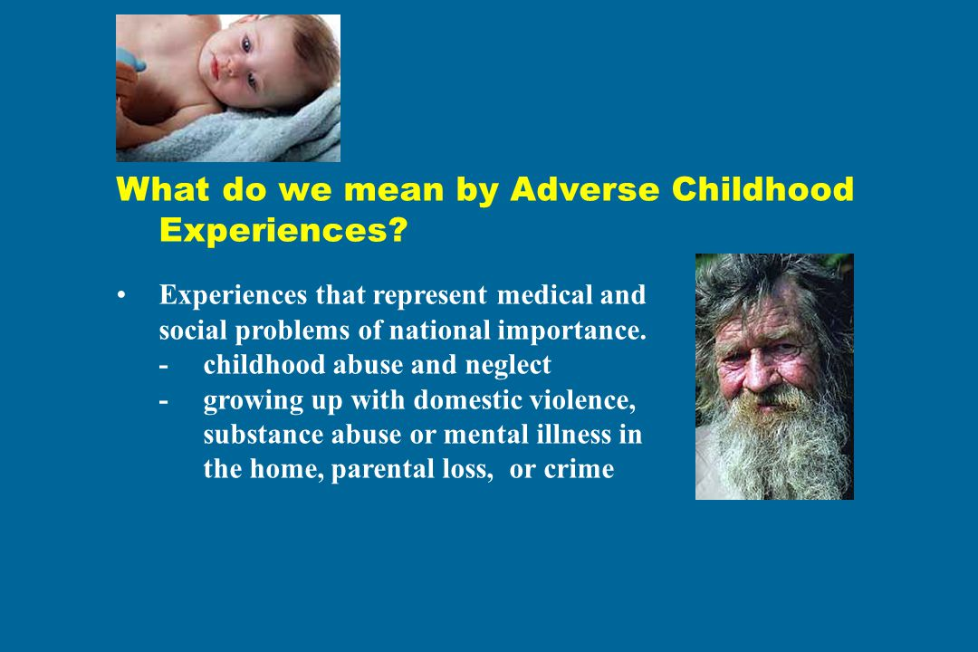 What do we mean by Adverse Childhood Experiences