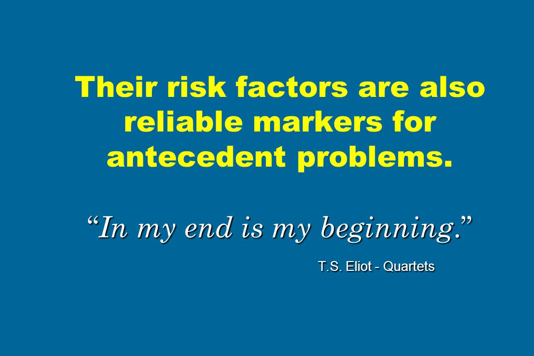 Their risk factors are also reliable markers for antecedent problems