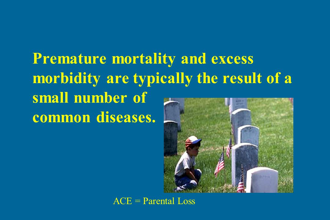 Premature mortality and excess morbidity are typically the result of a small number of common diseases.