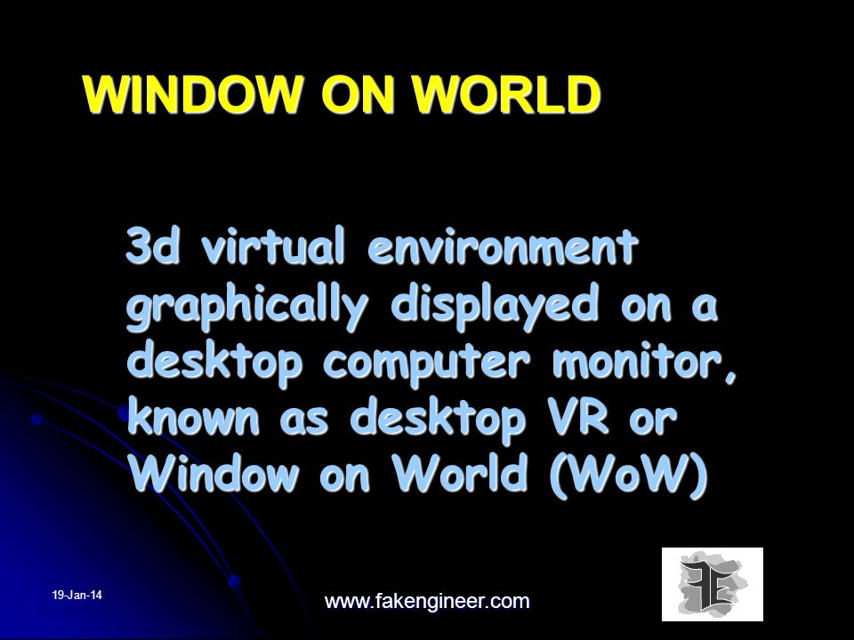 WINDOW ON WORLD 3d virtual environment graphically displayed on a desktop computer monitor, known as desktop VR or Window on World (WoW)
