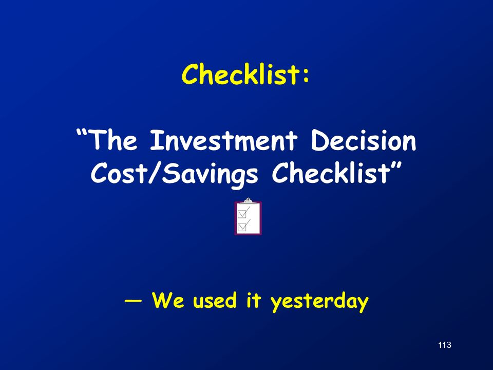 Checklist: The Investment Decision Cost/Savings Checklist — We used it yesterday
