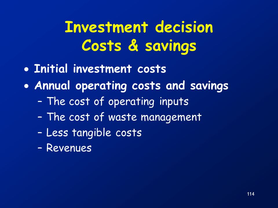 Investment decision Costs & savings