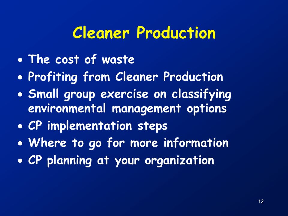 Cleaner Production The cost of waste Profiting from Cleaner Production