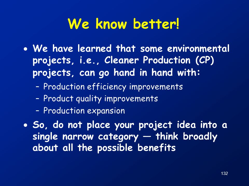 We know better! We have learned that some environmental projects, i.e., Cleaner Production (CP) projects, can go hand in hand with: