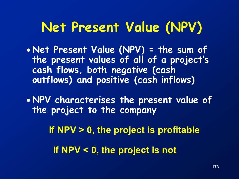 Net Present Value (NPV) If NPV > 0, the project is profitable