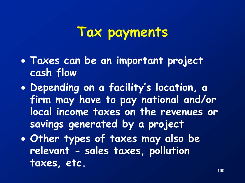 Tax payments Taxes can be an important project cash flow