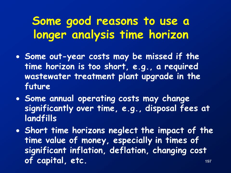 Some good reasons to use a longer analysis time horizon