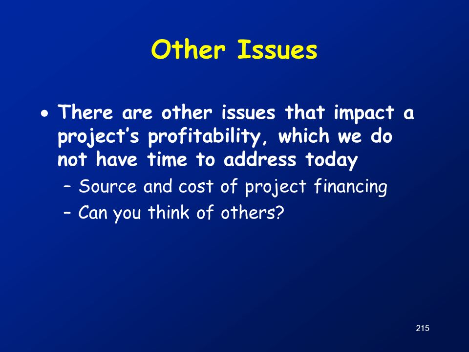 Other Issues There are other issues that impact a project's profitability, which we do not have time to address today.