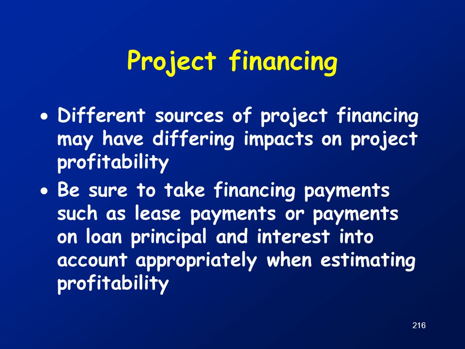 Project financing Different sources of project financing may have differing impacts on project profitability.