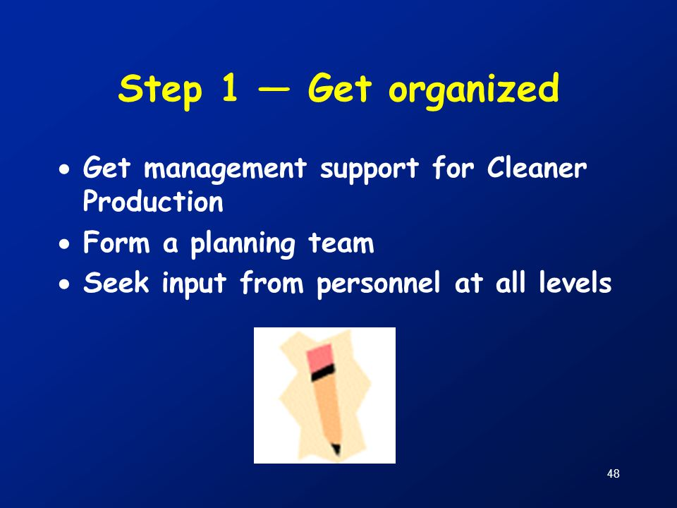 Step 1 — Get organized Get management support for Cleaner Production