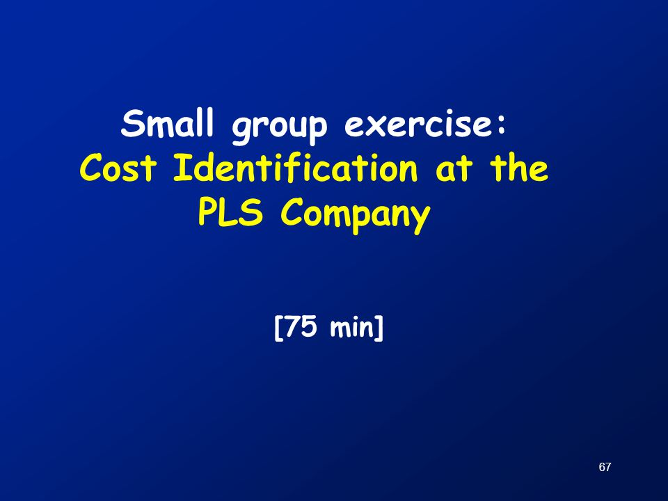 Small group exercise: Cost Identification at the PLS Company