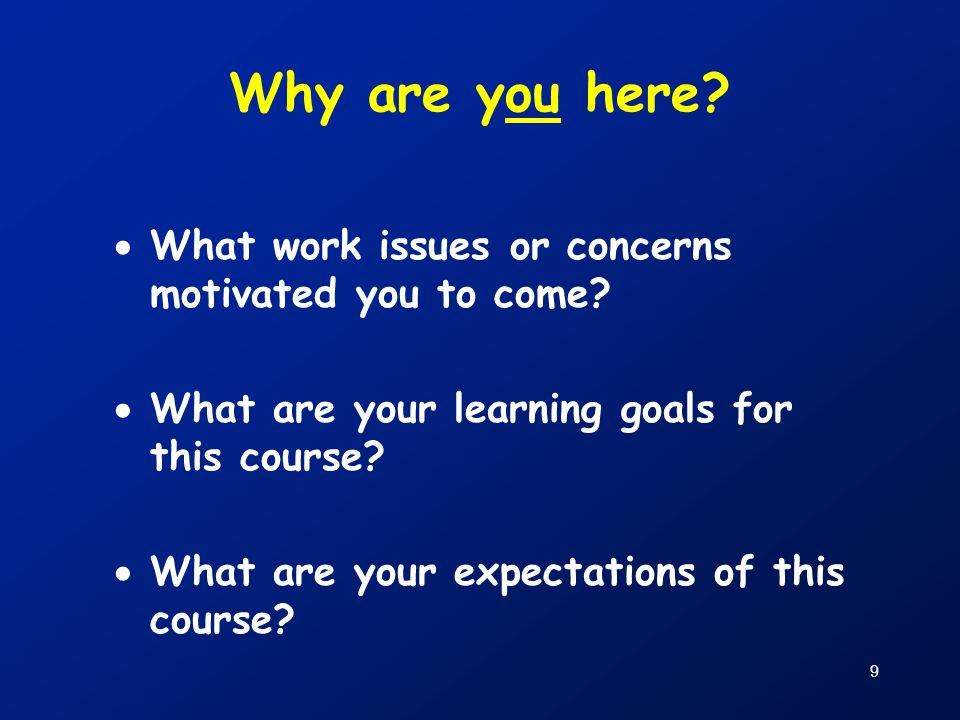 Why are you here What work issues or concerns motivated you to come