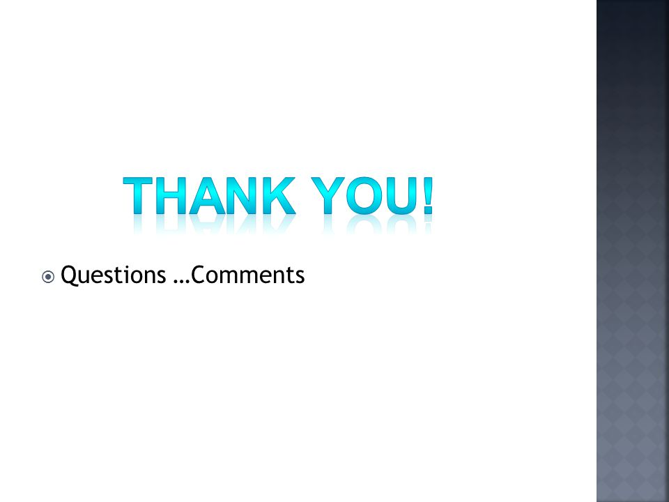 Questions …Comments Thank You!