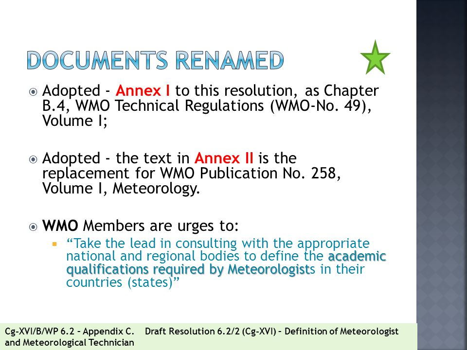 Documents Renamed Adopted - Annex I to this resolution, as Chapter B.4, WMO Technical Regulations (WMO-No. 49), Volume I;