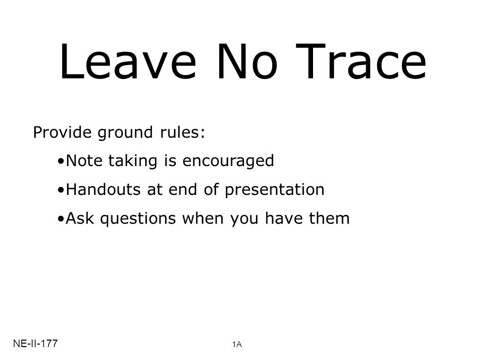 Leave No Trace Provide ground rules: Note taking is encouraged